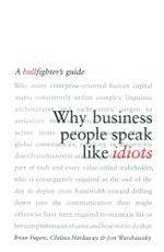 Why Business People Speak Like Idiots : A Bullfighter's Guide - Brian Fugere