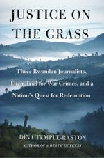 Justice on the Grass : Three Rwandan Journalists, Their Trial for War Crimes and a Nation's Quest for Redemption - Dina Temple-Raston