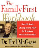 Family First Workbook : Specific Tools, Strategies, and Skills for Creating a Phenomenal Family - Dr  Phil Mcgraw