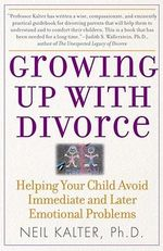 Growing Up with Divorce : Helping Your Child Avoid Immediate and Later Emotional Problems - Neil Kalter