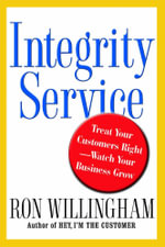 Integrity Service : Treat Your Customers Right-Watch Your Business Grow - Ron Willingham