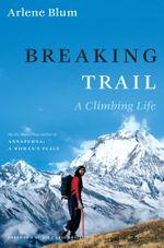 Breaking Trail : A Climbing Life - Arlene Blum