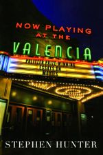 Now Playing at the Valencia : Pulitzer Prize-Winning Essays on Movies - Stephen Hunter