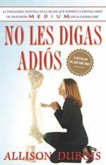 No Les Digas Adios (Don't Kiss Them Good-Bye) - Allison DuBois