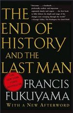 The End of History and the Last Man : The Social Virtues and the Creation of Prosperity - Francis Fukuyama