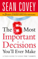 The 6 Most Important Decisions You'll Ever Make : A Teen Guide to Using the 7 Habits - Sean Covey