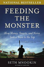 Feeding the Monster : How Money, Smarts, and Nerve Took a Team to the Top - Seth Mnookin