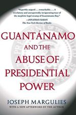 Guantanamo and the Abuse of Presidential Power - Joseph Margulies