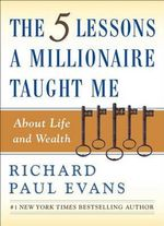 The Five Lessons a Millionaire Taught Me about Life and Wealth : My Spiritual Journey of Destiny, Healing, and Hope - Richard Paul Evans