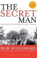 The Secret Man : The Story of Watergate's Deep Throat - Bob Woodward