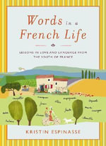 Words in a French Life : Lessons In Love and Language From the South of France - Kristin Espinasse