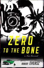 Zero to the Bone : A Nina Zero Novel - Robert Eversz