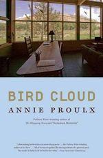 Bird Cloud : A Memoir of Place - Annie Proulx
