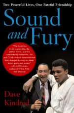 Sound and Fury : Two Powerful Lives, One Fateful Friendship - Dave Kindred