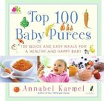 Top 100 Baby Purees : 100 Quick and Easy Meals for a Healthy and Happy Baby - Annabel Karmel