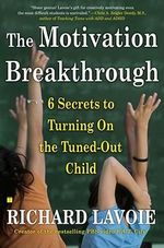 The Motivation Breakthrough : 6 Secrets to Turning on the Tuned-Out Child - Richard Lavoie