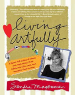 Living Artfully : A Heart-full Guide of Ideas and Inspirations That Celebrate Life, Love, and Moments That Matter - Sandra Magsamen