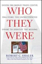 Who They Were : Inside the World Trade Center DNA Story: The Unprecedented Effort to Identify the Missing - Robert C. Shaler
