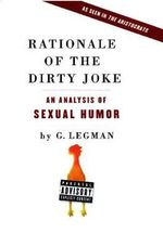Rationale of the Dirty Joke : An Analysis of Sexual Humor - G Legman