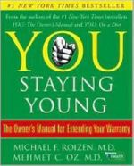You: Staying Young : The Owner's Manual for Extending Your Warranty - Mehmet C Oz