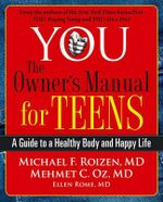 You : The Owner's Manual for Teens : A Guide to a Healthy Body and Happy Life - Michael F Roizen