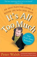 It's all Too Much :  An Easy Plan for Living a Richer Life With Less Stuff - Peter Walsh