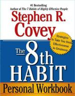 The 8th Habit Personal Workbook : Strategies to Take You from Effectiveness to Greatness - Dr Stephen R Covey