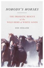 Nobody's Horses : The Dramatic Rescue of the Wild Herd of White Sands - Don Höglund