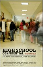 High School Confidential : Secrets of an Undercover Student - Jeremy Iversen