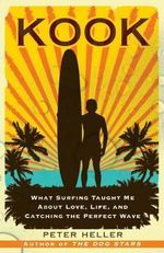Kook :  What Surfing Taught Me about Love, Life, and Catching the Perfect Wave - Deputy Director Fiscal Affairs Department Peter Heller