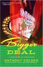 Bigger Deal : A Year Inside the Poker Boom - Anthony Holden