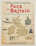 Face of Britain : How Our Genes Reveal the History of Britain - Robin McKie