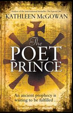 The Poet Prince : An ancient prophecy is waiting to be fulfilled - Kathleen McGowan