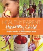 Healthy Parent, Healthy Child (Weight Watchers) : Simple rules for a healthy-weight home - Karen Miller Kovach