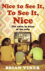 Nice to See It, To See It, Nice : The 1970s In Front of the Telly - Brian Viner