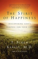 The Spirit of Happiness : Discovering God's Purpose for Your Life - T. Byram Karasu