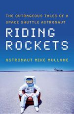 Riding Rockets : The Outrageous Tales of a Space Shuttle Astronaut - Mike Mullane