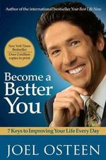 Become a Better You : 7 Keys to Improving Your Life Every Day - Joel Osteen
