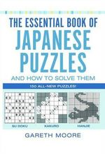 The Essential Book of Japanese Puzzles and How to Solve Them - Gareth Moore