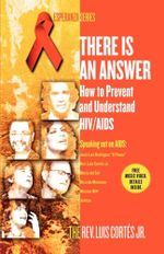 There Is an Answer : How to Prevent and Understand HIV/AIDS - Luis Cortes