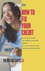How to Fix Your Credit - Luis Cortes