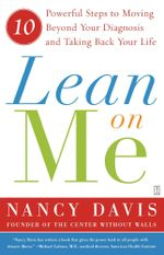 Lean on Me : Ten Powerful Steps to Moving Beyond Your Diagnosis and Taking Back Your Life - Kathryn Lynn Davis