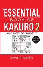The Essential Book of Kakuro 2 : And How to Solve It - Gareth Moore