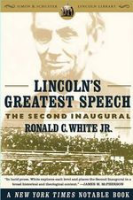 Lincoln's Greatest Speech : The Second Inaugural - Ronald C. White Jr