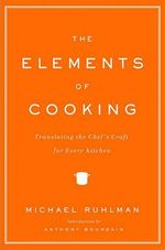 The Elements of Cooking : Translating the Chef's Craft for Every Kitchen - Michael Ruhlman