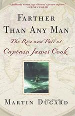Farther Than Any Man : The Rise and Fall of Captain Cook - Martin Dugard