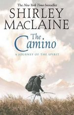 The Camino : A Journey of the Spirit - Shirley MacLaine