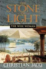 The Stone of Light : The Wise Woman Volume 2 - Christian Jacq
