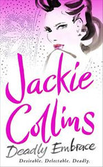 Deadly Embrace :  Desirable. Delectable. Deadly. - Jackie Collins