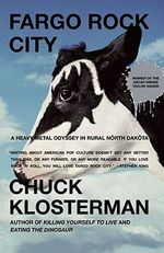 Fargo Rock City : A Heavy Metal Odyssey In Rual North Dakota - Chuck Klosterman